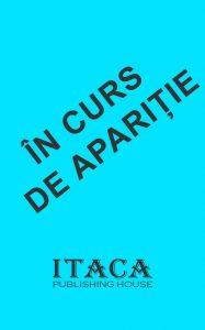 In curs de aparitie la Editura Itaca